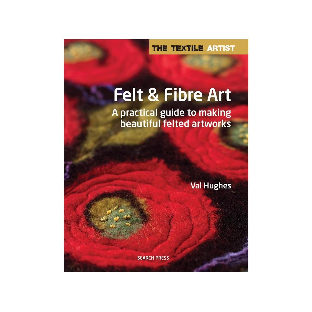 """Raamat """"The Textile Artist: Felt & Fibre Art"""""""