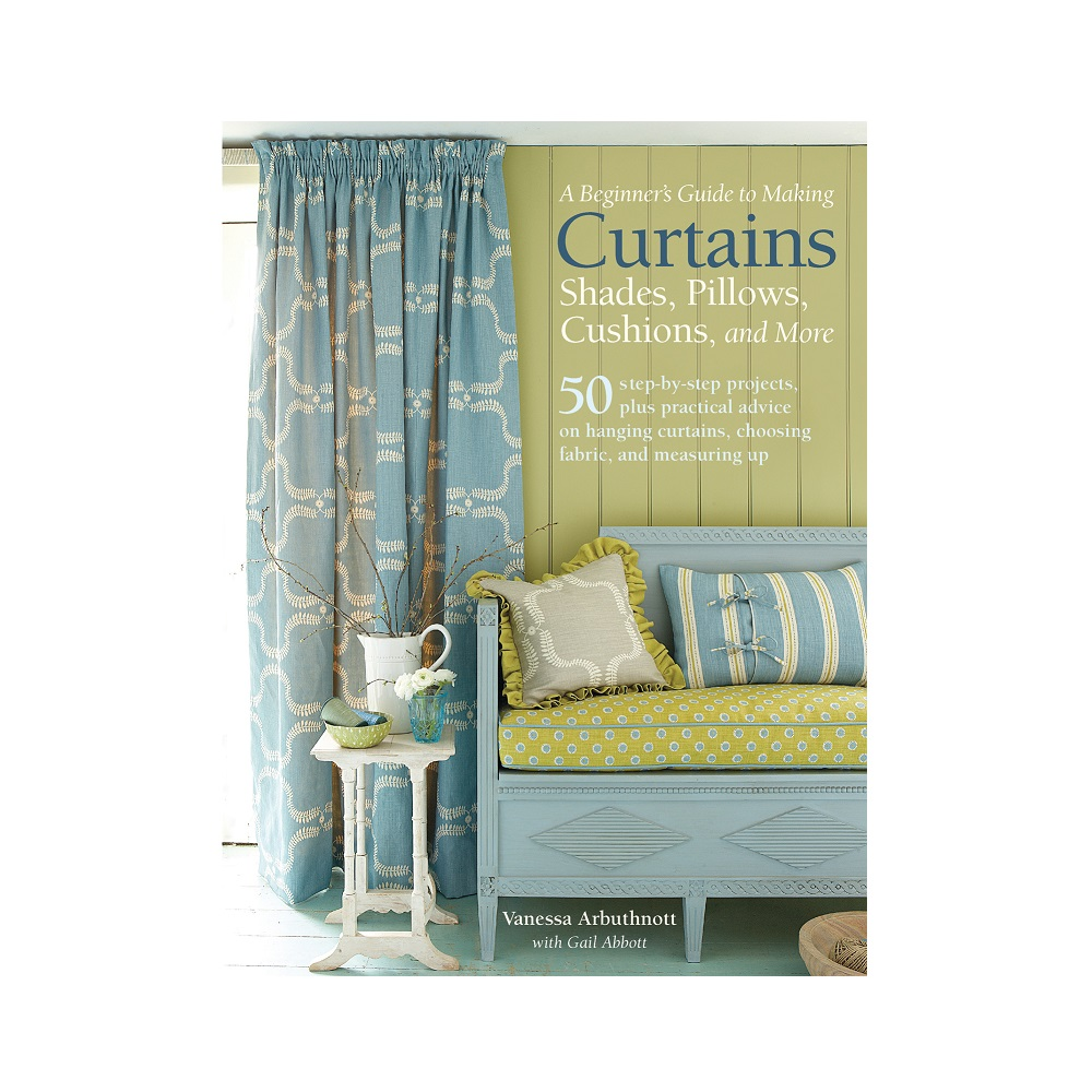 Raamat `A Beginner`s Guide to Making Curtains, Shades, Pillows, Cushions and More`