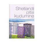 Kudumisraamat `Shetlandi Pitsi Kudumine` Mustrid, töövõtted, õhkkergete õlasallide kavandid jne.