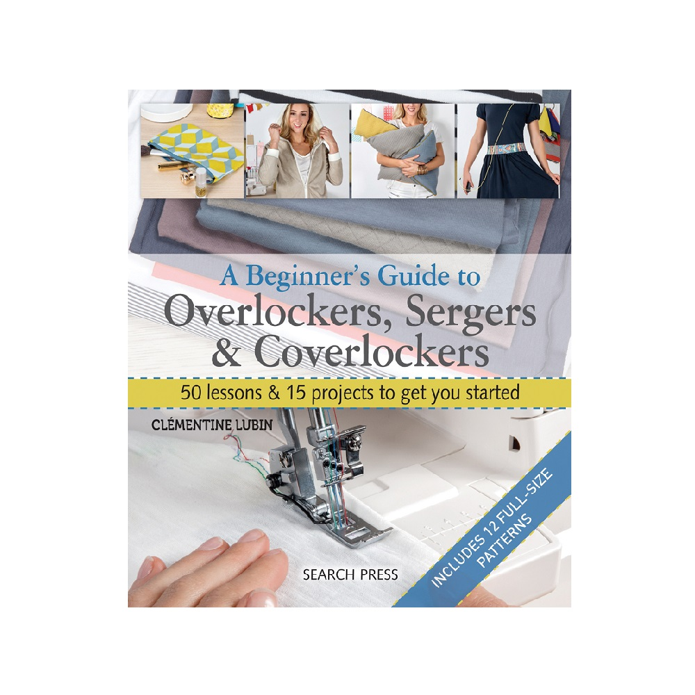"Raamat ""A Beginner`s Guide to Overlockers, Sergers & Coverlockers"""