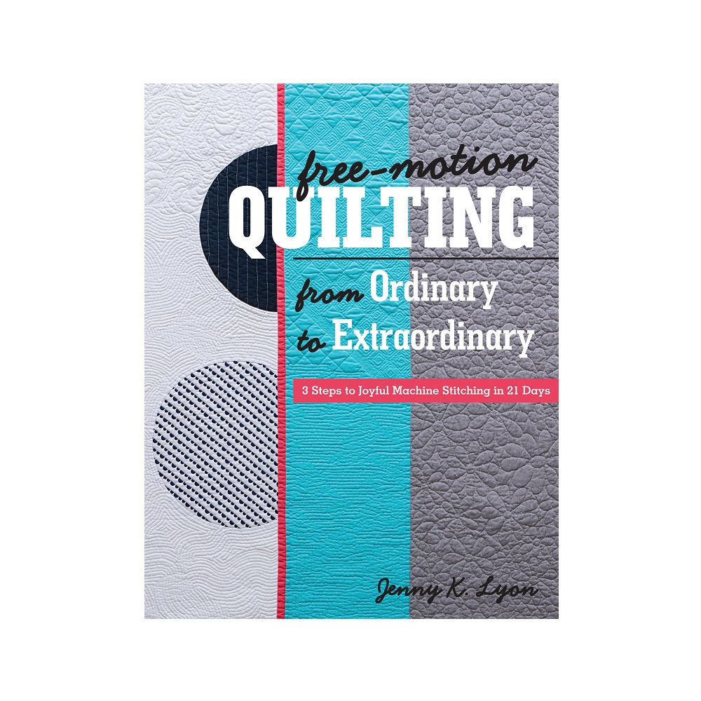 "Raamat ""Free-Motion Quilting from Ordinary to Extraordinary"""